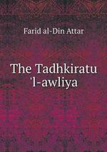 The Tadhkiratu 'l-Awliya - Farid Al-Din Attar