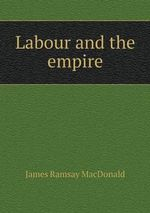 Labour and the Empire - James Ramsay MacDonald