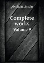 Complete Works Volume 9 - Abraham Lincoln