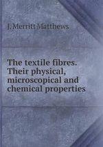 The Textile Fibres. Their Physical, Microscopical and Chemical Properties - Joseph Merritt Matthews