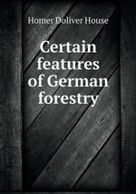 Certain Features of German Forestry - Homer Doliver House