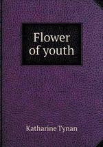 Flower of Youth - Katharine Tynan