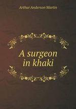 A Surgeon in Khaki - Arthur Anderson Martin