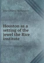 Houston as a Setting of the Jewel the Rice Institute - Julia Cameron Montgomery