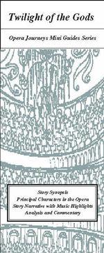 Twilight of the Gods / Opera Journeys Mini Guide Series - Burton D Fisher