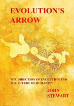 Evolution's Arrow : the direction of evolution and the future of humanity - John Stewart