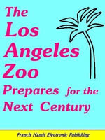 THE LOS ANGELES ZOO PREPARES FOR THE NEXT CENTURY - Francis Hamit