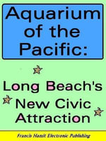 AQUARIUM OF THE PACIFIC : LONG BEACH'S NEW CIVIC ATTRACTION - Francis Hamit