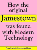 HOW THE ORIGINAL JAMESTOWN WAS FOUND WITH MODERN TECHNOLOGY - Francis Hamit