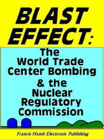 BLAST EFFECT : THE WORLD TRADE CENTER BOMBING AND THE NUCLEAR REGULATORY COMMISSION - Francis Hamit