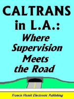 CALTRANS IN L.A. : WHERE SUPERVISION MEETS THE ROAD - Francis Hamit
