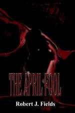 The April Fool - Robert J. Fields