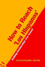 How to Reach 'Los Hispanos' : Building Relationships Year Around - Celsa Paloma Rocha