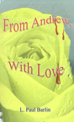 From Andrew, with Love - L.  Paul Barlin