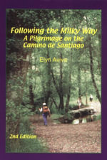 Following the Milky Way : A Pilgrimage on the Camino de Santiago - Elyn Aviva
