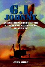 G.I. Johnny : An Empirical Study of the Military Management of Manpower - John Shirn