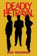 Deadly Betrayal - Paula Toney-Brooks