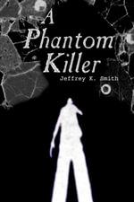 A Phantom Killer - Jeffrey K. Smith