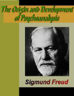 The Origin and Development of Psychoanalysis - Sigmund Freud