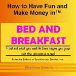 Career KNOWtes : Bed and Breakfast (How to Have Fun and Make Money in a Career You Love) - Kailin Gow