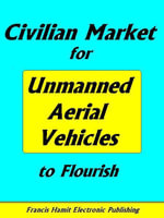 CIVILIAN MARKET FOR UNMANNED AERIAL VEHICLES TO FLOURISH - Francis Hamit