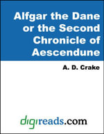 Alfgar the Dane or the Second Chronicle of Aescendune - A. D. Crake