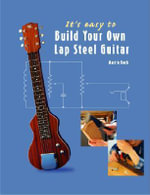 It's Easy to Build Your Own Lap Steel Guitar - Martin Koch