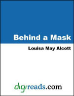 Behind a Mask, or A Woman's Power - Louisa May Alcott