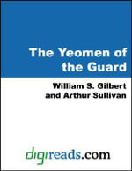 The Yeomen of the Guard - William S. Gilbert