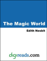 The Magic World - Edith Nesbit