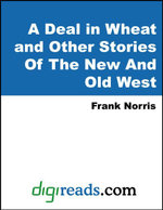 A Deal in Wheat and Other Stories Of The New And Old West - Frank Norris