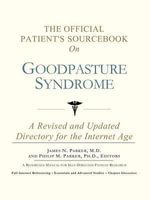 The Official Patient's Sourcebook on Goodpasture Syndrome : A Revised and Updated Directory for the Internet Age - ICON Health Publications