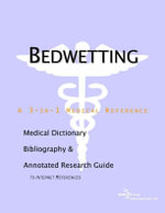 Bedwetting - A Medical Dictionary, Bibliography, and Annotated Research Guide to Internet References - ICON Health Publications