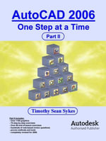 AutoCAD 2006 : One Step at a Time - Part II - Timothy, Sean Sykes