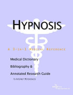 Hypnosis - A Medical Dictionary, Bibliography, and Annotated Research Guide to Internet References - Icon Health Publications