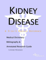 Kidney Disease - A Medical Dictionary, Bibliography, and Annotated Research Guide to Internet References - Icon Health Publications