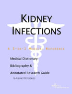 Kidney Infections - A Medical Dictionary, Bibliography, and Annotated Research Guide to Internet References - Icon Health Publications