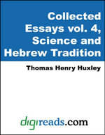 The Collected Essays of Thomas Henry Huxley, Volume 4 (Science and Hebrew Tradition) - Thomas Henry Huxley