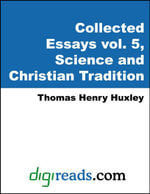 The Collected Essays of Thomas Henry Huxley, Volume 5 (Science and Christian Tradition) - Thomas Henry Huxley
