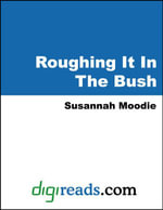 Roughing It In The Bush - Susannah Strickland Moodie