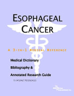 Esophageal Cancer - A Medical Dictionary, Bibliography, and Annotated Research Guide to Internet References - Icon Health Publications