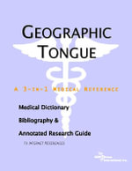 Geographic Tongue - A Medical Dictionary, Bibliography, and Annotated Research Guide to Internet References - Icon Health Publications