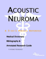 Acoustic Neuroma - A Medical Dictionary, Bibliography, and Annotated Research Guide to Internet References - Icon Health Publications