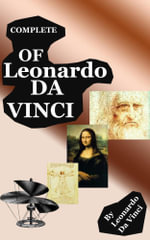The Notebooks of Leonardo Da Vinci (Complete) - Leonardo Da Vinci