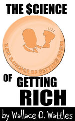 The Science of Getting Rich - Wallace  , D. Wattles