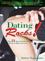 Dating Rocks! : The 21 Smartest Moves Women Make for Love - Steve Nakamoto