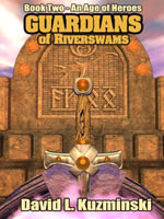 Guardians of Riverswams [Book Two of An Age of Heroes Saga] - David , L. Kuzminski