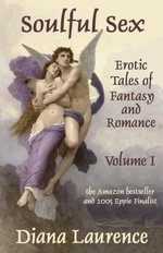 Soulful Sex : Erotic Tales of Fantasy and Romance (Volume I) - Diana Laurence