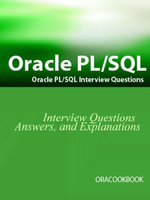 Oracle PL/SQL Interview Questions, Answers, and Explanations : Oracle PL/SQL FAQ (Oracle Interview Questions Series) - Terry Sanchez