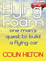 Flying Foam - One Man's Failed Quest To Build A Flying Car - Colin Hilton